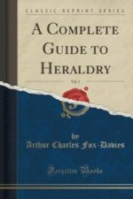 Complete Guide to Heraldry, Vol. 1 (Classic Reprint)