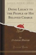 Dying Legacy to the People of His Beloved Charge (Classic Reprint)