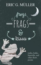 Frogs, Frags & Kisses