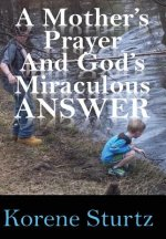 Mother's Prayer and God's Miraculous Answer
