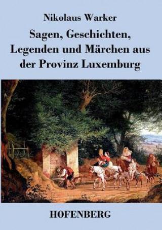Sagen, Geschichten, Legenden Und M rchen Aus Der Provinz Luxemburg