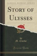 Story of Ulysses (Classic Reprint)