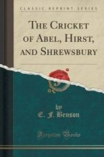 Cricket of Abel, Hirst, and Shrewsbury (Classic Reprint)