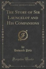 Story of Sir Launcelot and His Companions (Classic Reprint)