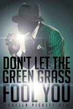 Don't Let the Green Grass Fool You: A Memoir about the Legendary Soul Singer Wilson Pickett