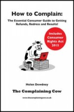 How to Complain: The Essential Consumer Guide to Getting Ref