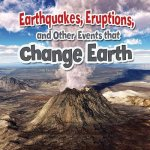 Earthquakes, Eruptions, and Other Events That Change Earth
