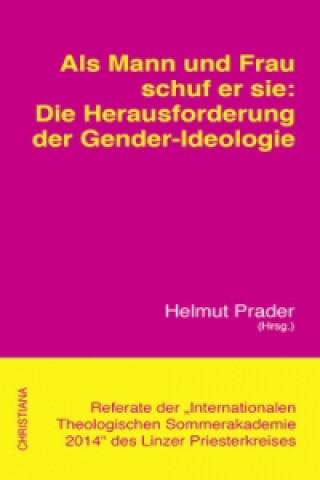 Als Mann und Frau schuf er sie: Die Herausforderung der Gender-Ideologie