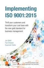 Implementing ISO 9001:2015: Thrill Your Customers and Transform Your Cost Base with the New Gold Standard for Process Improvement