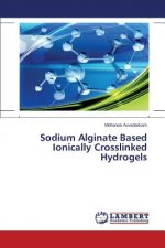 Sodium Alginate Based Ionically Crosslinked Hydrogels