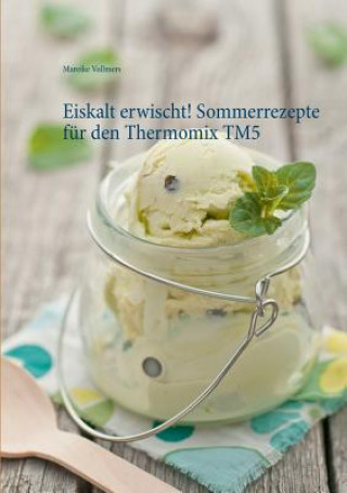 Eiskalt erwischt! Sommerrezepte fur den Thermomix TM5