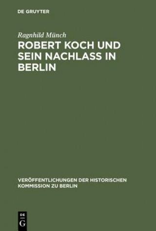 Robert Koch und sein Nachlass in Berlin