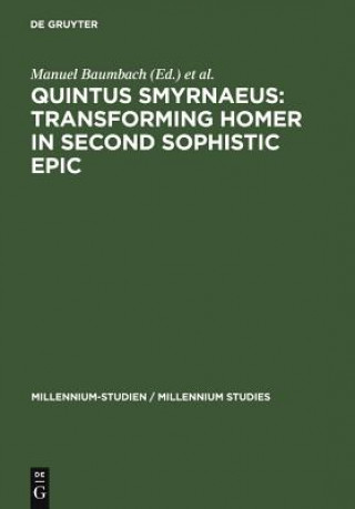 Quintus Smyrnaeus: Transforming Homer in Second Sophistic Epic