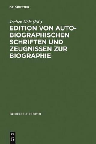 Edition Von Autobiographischen Schriften Und Zeugnissen Zur Biographie
