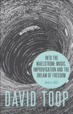 Into the Maelstrom: Music, Improvisation and the Dream of Freedom