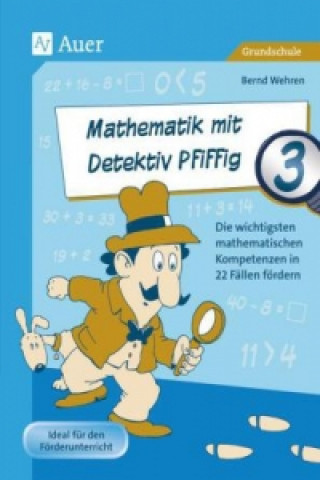 Mathematik mit Detektiv Pfiffig, Klasse 3