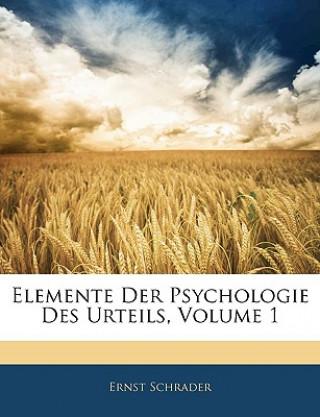 Elemente der Psychologie des Urteils. Erster Band