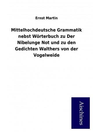 Mittelhochdeutsche Grammatik nebst Wörterbuch zu Der Nibelunge Not und zu den Gedichten Walthers von der Vogelweide
