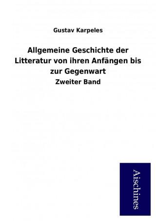 Allgemeine Geschichte der Litteratur von ihren Anfängen bis zur Gegenwart