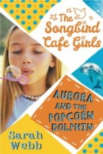 Aurora and the Popcorn Dolphin (the Songbird Cafe Girls 3)