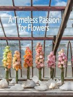 Timeless Passion for Flowers