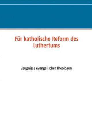 Fur katholische Reform des Luthertums