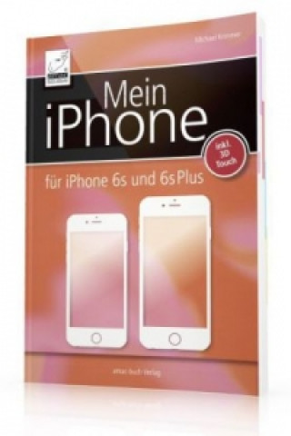 Mein iPhone - für iPhone SE, iPhone 6s/6s Plus, 6/6 Plus, 5s, 5c  inkl. iOS 9
