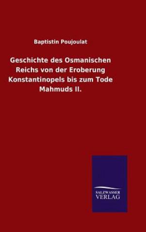 Geschichte Des Osmanischen Reichs Von Der Eroberung Konstantinopels Bis Zum Tode Mahmuds II.