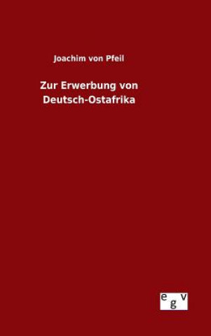Zur Erwerbung Von Deutsch-Ostafrika