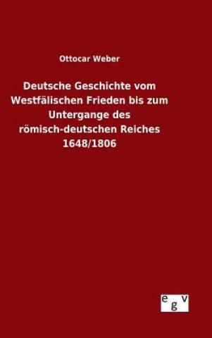 Deutsche Geschichte Vom Westf lischen Frieden Bis Zum Untergange Des R misch-Deutschen Reiches 1648/1806