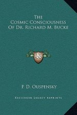 Cosmic Consciousness of Dr. Richard M. Bucke