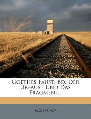 Goethes Faust: Bd. Der Urfaust Und Das Fragment