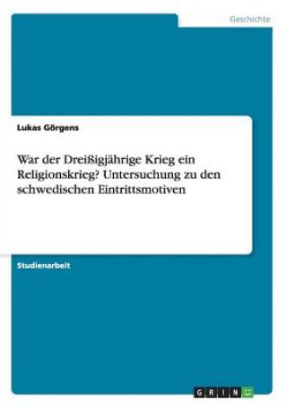 War der Dreißigjährige Krieg ein Religionskrieg? Untersuchung zu den schwedischen Eintrittsmotiven