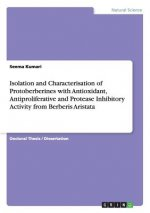 Isolation and Characterisation of Protoberberines with Antioxidant, Antiproliferative and Protease Inhibitory Activity from Berberis Aristata