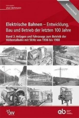 Elektrische Bahnen - Entwicklung, Bau und Betrieb der letzten 100 Jahre. Bd.3
