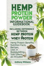 Hemp Protein Powder Informational Guidebook Including Difference Between Hemp Protein and Whey Protein Hemp Powder Benefits, Nutrition Facts, Recipes,