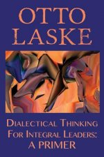 Dialectical Thinking for Integral Leaders