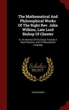 Mathematical and Philosophical Works of the Right REV. John Wilkins, Late Lord Bishop of Chester