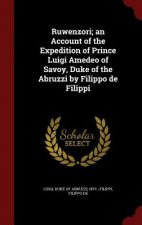 Ruwenzori; An Account of the Expedition of Prince Luigi Amedeo of Savoy, Duke of the Abruzzi by Filippo de Filippi
