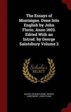 Essays of Montaigne. Done Into English by John Florio, Anno 1603. Edited with an Introd. by George Saintsbury Volume 2