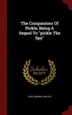 Companions of Pickle; Being a Sequel to Pickle the Spy