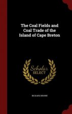 Coal Fields and Coal Trade of the Island of Cape Breton