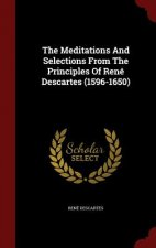 Meditations and Selections from the Principles of Rene Descartes (1596-1650)