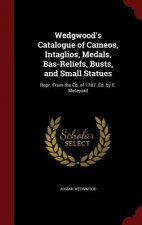 Wedgwood's Catalogue of Cameos, Intaglios, Medals, Bas-Reliefs, Busts, and Small Statues