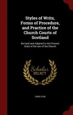 Styles of Writs, Forms of Procedure, and Practice of the Church Courts of Scotland