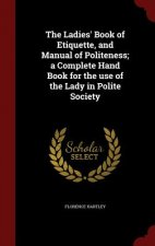 Ladies' Book of Etiquette, and Manual of Politeness; A Complete Hand Book for the Use of the Lady in Polite Society