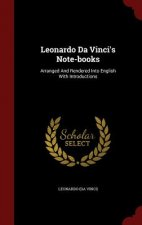 Leonardo Da Vinci's Note-books: Arranged And Rendered Into English With Introductions