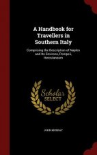 A Handbook for Travellers in Southern Italy: Comprising the Description of Naples and Its Environs, Pompeii, Herculaneum