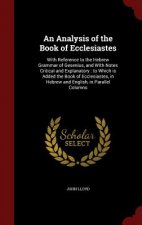 An Analysis of the Book of Ecclesiastes: With Reference to the Hebrew Grammar of Gesenius, and With Notes Critical and Explanatory : to Which is Added