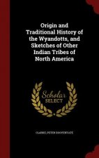 Origin and Traditional History of the Wyandotts, and Sketches of Other Indian Tribes of North America